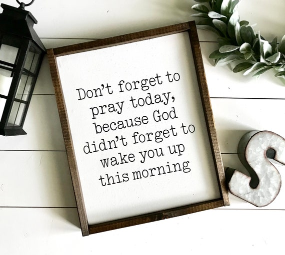 Farmhouse Sign | Don't Forget To Pray Sign | Christian Farmhouse | Fixer Upper | Modern Farmhouse | God Didn't Forget To Wake You Up