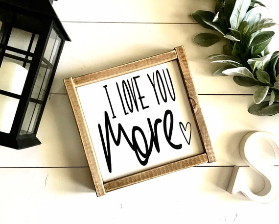 Farmhouse Sign | I Love You More | Wedding Gift | Love Sign | Fixer Upper | Modern Farmhouse | I Love You Sign