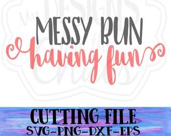 SVG File/ Cutting File/ Messy Bun Having Fun SVG File/Messy Bun File/messy bun Having Fun png file/ Diecut/ DXF file/messy bun having fun
