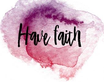 Faith Printable // Prints // Christian Prints // Have Faith // Printables // Home Decor // Gifts // Encouragement