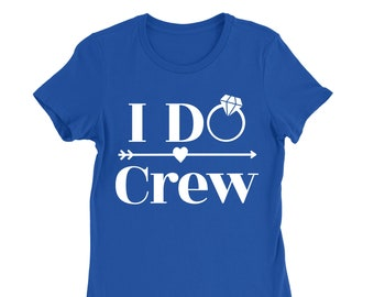 I Do Crew Bachelorette Party Shirt – Personalized Just for You