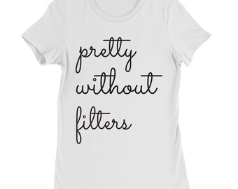 Pretty Without Filter Women's T-Shirt – Personalized Just for You