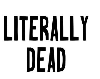 Literally Dead Funny Halloween Horror Vinyl Car Decal Bumper Window Laptop Sticker Any Color Multiple Sizes Merch Massacre