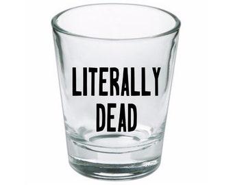 Literally Dead Funny Shot Glass Horror Halloween Drinking Bar Gift for Him Her Merch Massacre