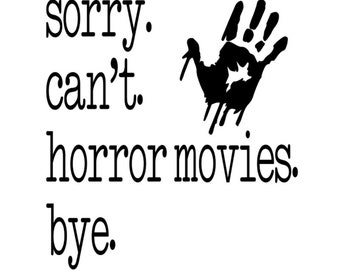 Sorry Can't Horror Movies Bye Vinyl Car Decal Bumper Window Sticker Any Color Multiple Sizes Halloween
