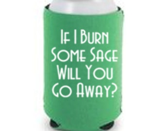 Burn Sage Will You Go Away Funny Sarcastic Can Cooler Can Sleeve Bottle Holder Merch Massacre