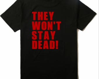 They Won't Stay Dead Night Living Dead T Shirt Clothes Many Sizes Colors Custom Horror Halloween Merch Massacre