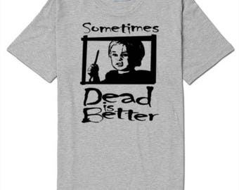 Pet Sematary Sometimes Dead is Better  Movie Unisex T Shirt Many Sizes Colors Custom Horror Halloween Merch Massacre