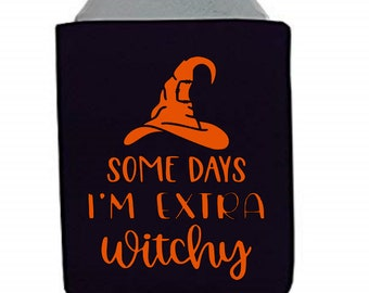 Some Days I'm Extra Witchy Funny Sarcastic Can Cooler Can Sleeve Bottle Holder Merch Massacre