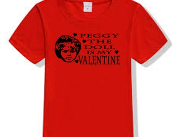 Peggy the Doll Haunted Ghost Museum Demon Valentine's Day True Love T Shirt Clothes Colors Custom Horror Halloween Merch Massacre