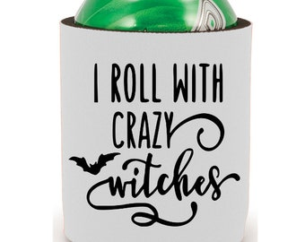 I Roll with Crazy Witches Funny Halloween Horror Can Cooler Can Sleeve Bottle Holder Merch Massacre