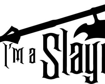 I'm a Slayer Buffy The Vampire Slayer Horror Vinyl Car Decal Bumper Window Sticker Any Color Multiple Sizes