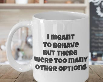 I Meant to Behave.But There were Too Many Other Options Funny Sign sp419