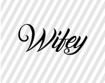 Wifey SVG - Wifey PNG - Wifey DXF - Wifey cutting file for cricut