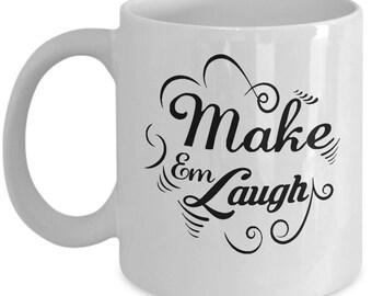 Make Em Laugh Mug - Ceramic Mug For Coffee And Tea, 11oz and 15oz, Made In The USA