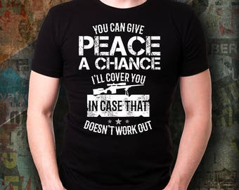 Gun Rights Shirt - Give Peace a Chance!