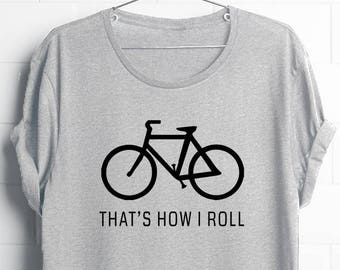 gift for cyclist| How I roll| cyclist tees| Bicycle Shirt| cycling gifts| Mens bicycle shirts| Womens bicycle shirt| that's how I roll