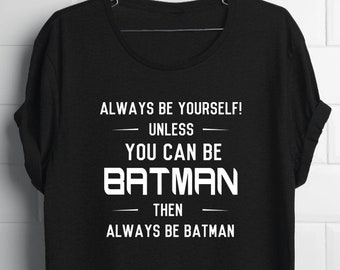 Always Be Yourself Unless you can be Batman, Funny Batman Shirt, Gift for Guys, Batman T-Shirt, Batman Humor Gift, Batman Gift, Guys Batman