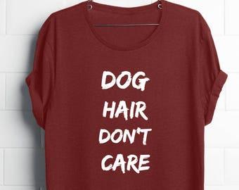 cb895072b4e8 Dog Lover Gifts  Dog Owner Shirts  Dog Hair Don't Care  Dog Dad Shirt  Dog  Mom Shirt  Dog Shirt Men  Dog Shirt Women  Pet Lover Tshirt