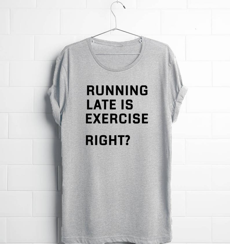graphke Runing Late is Excercise Right Womens T-Shirt