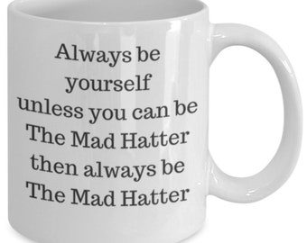 Always Be the Mad Hatter Funny Mug