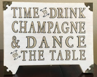 Drink Champagne & Dance on the Table Sign