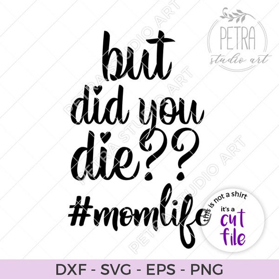 But did You Die Svg, Funny quotes Mom life svg Shirt, Momming is hard Mug  Tumbler, Motherhood Momlife Mommin Mom Life is hard Quote cut file