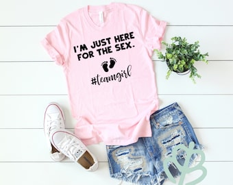 9be5d5a3 I'm just here for the sex, gender reveal shirt, team boy shirt, team girl  shirt, gender reveal party shirt, baby shower gift, gift for her