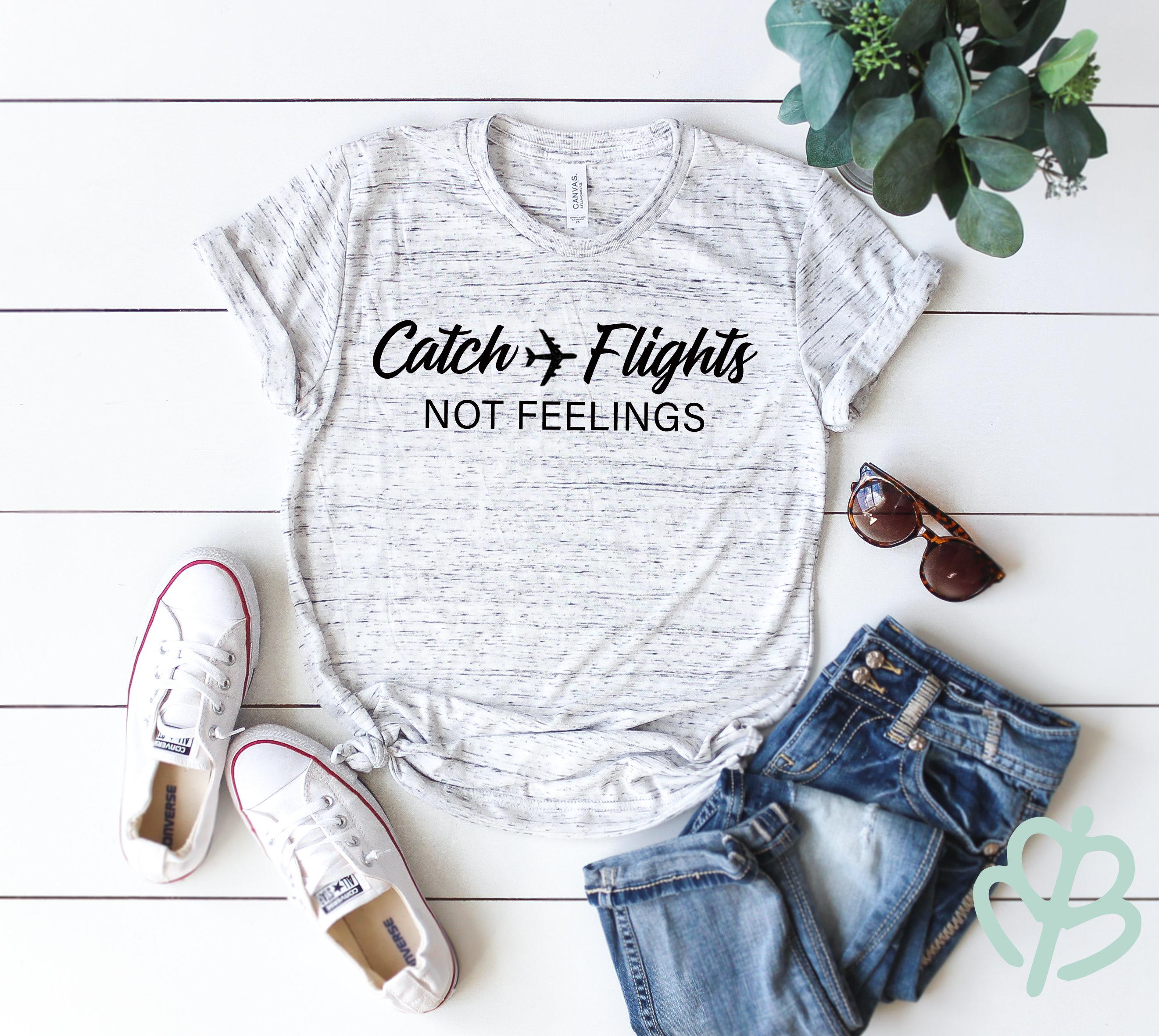 catch flights not feelings women s travel shirt  ba8faf721