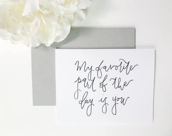 My Favorite Part Of The Day Is You / 4x5 Card