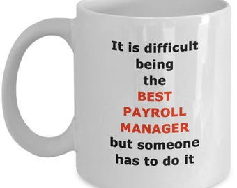 Payroll Manager Mug - Best Payroll Specialist accountant Gift Idea for any occasions Funny White Coffee Cup 11oz / 15oz