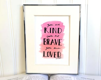 Original Watercolor Painting - You Are Kind, You Are Brave, You Are Loved - Unframed