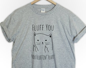3e2b0c33 Cat t-shirt shirt Fluff you fluffin tumblr crazy cat lady cat love animal  women gift graphic slogan
