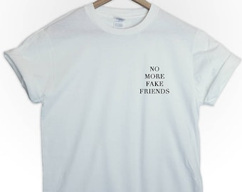 No more fake friends tshirt tee top shirt  rose escape style fashion grunge girl hipster quote slogan pocket tumblr