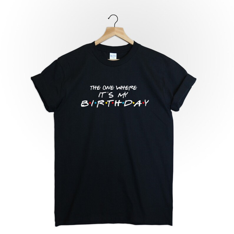 "13. ""The One Where It's My Birthday"" Unisex T-shirt"