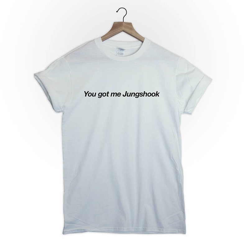 you got me Jungshook BTS kpop tumblr men women band gig bangtan boys edm  funny gift graphic slogan