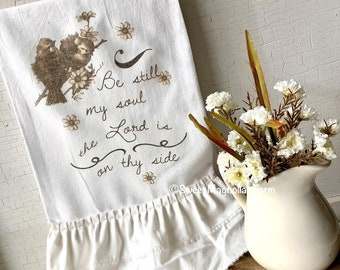 """Flour Sack Kitchen Tea Towel Farmhouse Country Cottage Shabby Chic Decor Ruffled """"Be Still My Soul the Lord is on thy side"""" Birds Spring"""