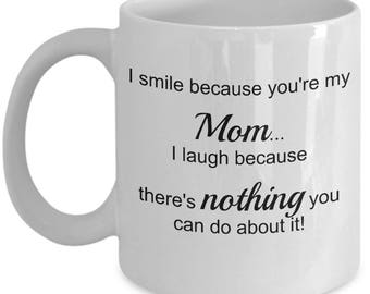 I smile because you're my Mom - Best Mother Ever from Son or Daughter - Gift Coffee or Tea Mug