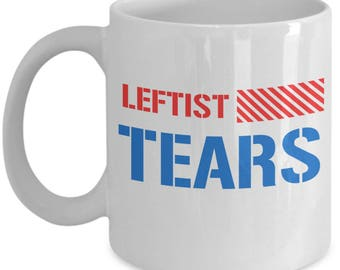 Leftist Tears Coffee Mug - Funny Gag Gift Pro Right Conservative