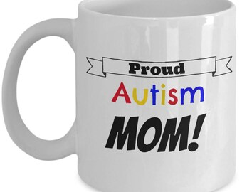 Autism Mom Mug | Coffee Mug for Autism Moms | Parents of Autistic Child Gift Coffee Cup | 11 or 15 oz Coffee Cup