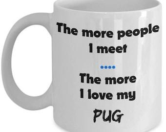 The more people I meet the more I love my Pug - Pug Dog Owner Gift 11 or 15oz Coffee Tea Mug