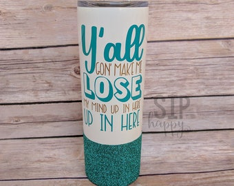 Y'all Gonna Make Me Lose My Mind Up In Here Up In Here, Travel Mug, Funny Tumbler, Funny Cup, Stainless Steel, Glitter Cup, Glitter Tumbler
