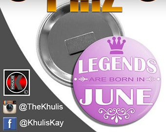 """Handmade 3"""" Legends Are Born In June Clothing / Refrigerator Magnetic Button Pin - Khulis Premier Pinz"""