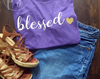 Blessed Graphic Tee / Blessed Shirt / Blessed Mom Tee / Blessed Life T-shirt  / Blessed Girl / Blessed Mama / Blessed Heart
