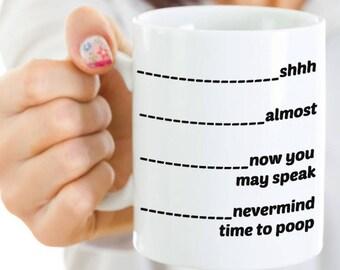 Time to Poop Mug Shhh Almost Now You May Speak / Funny Unique Coffee Mug Tee Chocolate / Poop Mug Phrase/ 11 & 15 OZ Ceramic / Dashed Line