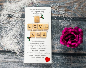 Romantic Not just at Christmas but all year long When I say I love you - greatest present scrabble with holly heartfelt Christmas card