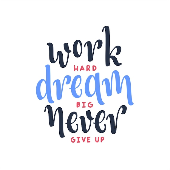 Work hard dream big never give up quote Graphics SVG Dxf ...