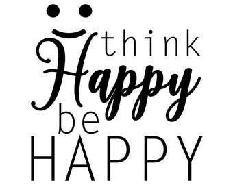 Think Happy be Happy quote Graphics SVG Dxf EPS Png Cdr Ai Pdf Vector Art Clipart instant download Digital Cut Print File Cricut shirt