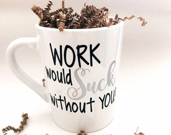 Work Would Suck Without You Coworker Gift Funny Coffee Mug For Birthday