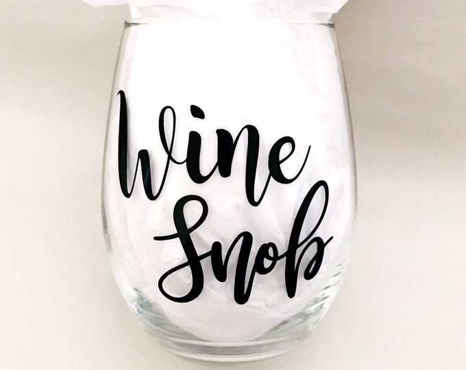 Wine snob, funny wine glass, wine snob glass, funny gift, gift for sister, 21st birthday gift, wine lover gift, coworker gift, best